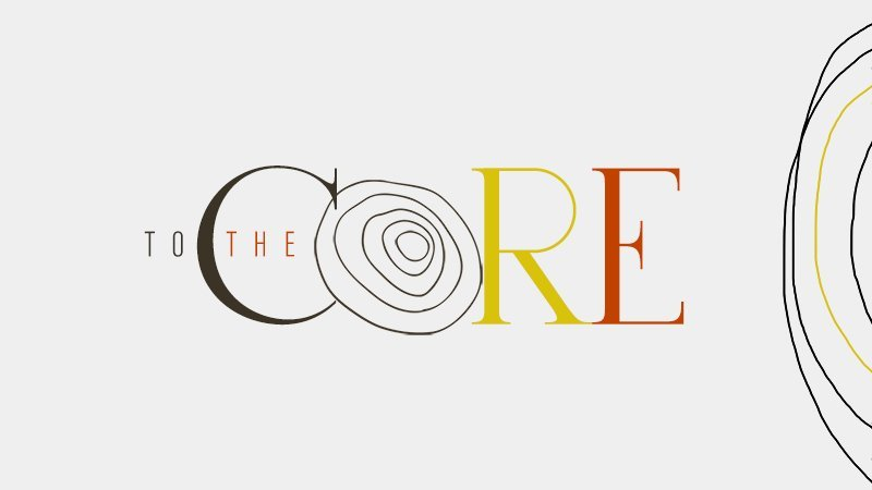 "Sermon slides for church titled ""To The Core."""
